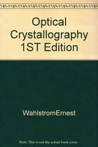 Optical Crystallography 1ST Edition [Hardcover] Wahlstrom, Ernest - $6.70