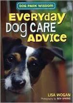 Dog Park Wisdom: Everyday Dog Care Advice [Unknown Binding] [Jan 01, 2010]