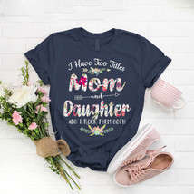 I Have Two Titles Mom And Daughter T- Shirt Birthday Funny Ideas Gift Vi... - $15.99+