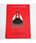 Let me Embroider A First Embroidery Book by Winsome Douglass 1960 Hardcover - $49.99