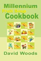Millennium Fruit Soup Cookbook [Paperback] Woods, David - $9.06