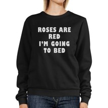 Roses Red I'm Going Unisex Graphic Sweatshirt For Sleep Lovers - $20.99+