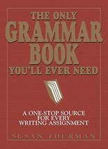 The Only Grammar Book You'll Ever Need: A One-Stop Source for Every Writ... - $4.46