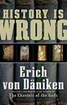 History Is Wrong by Erich von Däniken (2009, Trade Paperback) - $7.95
