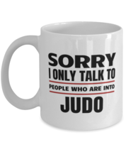 Funny Judo Mug - Sorry I Only Talk To People Who Are Into - 11 oz Coffee... - $14.95