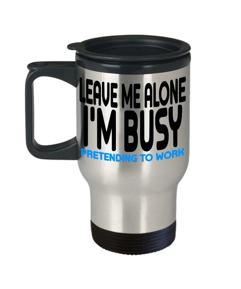 Leave Me Alone I'm Busy Pretending To Work Funny Sayings 14 oz. Stainless Steel  - $19.99