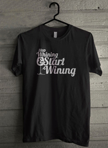 stop whining start wining Men's T-Shirt - Custom (4180) - $19.12+