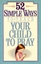 52 Simple Ways to Teach Your Child to Pray Book 0840795904, 978084079590... - $8.99
