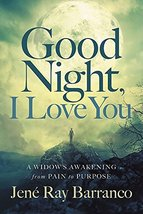 Good Night, I Love You: A Widow's Awakening from Pain to Purpose Barranc... - $13.33