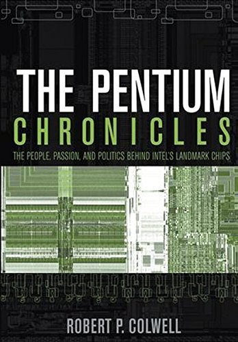 The Pentium Chronicles: The People, Passion, and Politics Behind Intel's Landmar