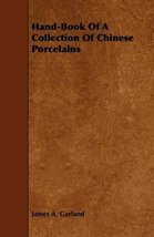 Hand-Book of a Collection of Chinese Porcelains [Paperback] [Mar 04, 200... - $21.78