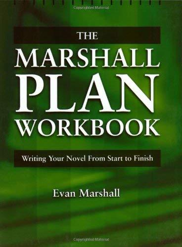 The Marshall Plan Workbook : Writing Your Novel from Start to Finish Marshall, E
