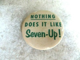 ORIGINAL SODA POP ADVERTISING BUTTON PIN, NOTHING DOES IT LIKE SEVEN UP 7UP - $13.50