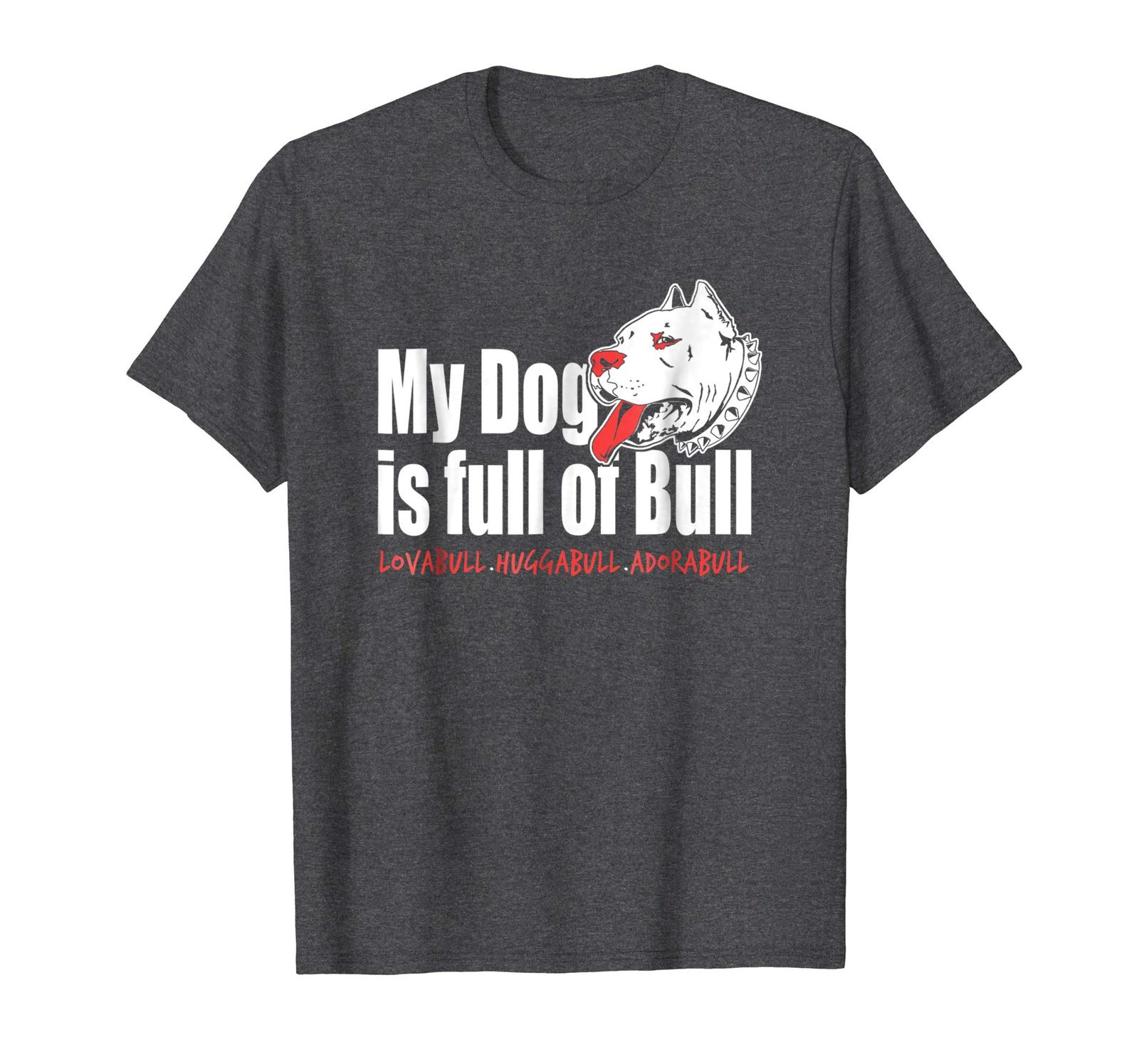 Brother Shirts - My Dog Is Full Of Bull PitBull Love Hug Adore Tee Shirt Men