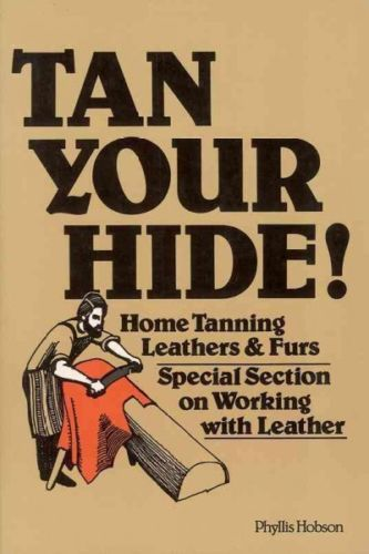 Tan Your Hide! : Home Tanning Leathers and Furs, Paperback by Hobson