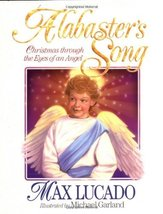 Alabaster's Song: Christmas Through the Eyes of an Angel Lucado, Max and... - $7.99