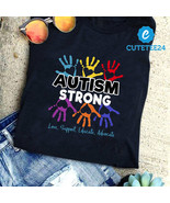 Autism Strong Love Support Educate Advocate - Autism Awareness Shirt - $21.99+