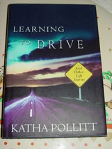 Learning to Drive : And Other Life Stories by Katha Pollitt (2007, Hardc... - $22.00