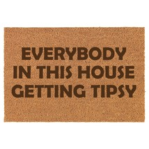Coir Door Mat Entry Doormat Everybody In This House Getting Tipsy Funny - $24.74+