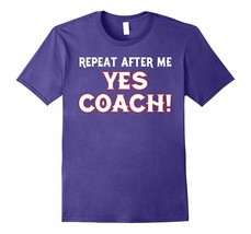 New Tee - Repeat After Me Yes Coach Funny T Tee Men - $19.95+
