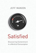Satisfied: Discovering Contentment in a World of Consumption [Paperback] Manion, image 2