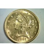 1881 FIVE DOLLAR LIBERTY GOLD UNCIRCULATED+ UNC.+ NICE ORIGINAL COIN BOB... - $475.00