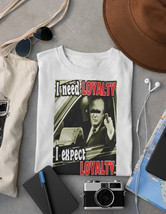 I Need Loyalty I Expect Loyalty T Shirt |  Famous Quotes T shirt | Loyalty Quote image 1