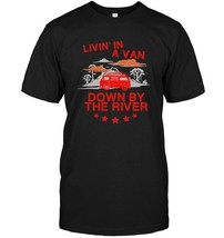 Livin in A Van Down By The River Comedy Sketch Shirt - $17.99+