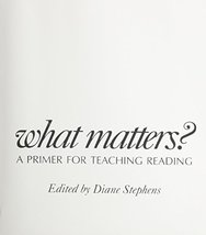 What Matters?: A Primer for Teaching Reading [Paperback] Stephens, Diane