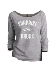Thread Tank Surprise I'm Drunk Women's Slouchy 3/4 Sleeves Raglan Sweatshirt Spo - $24.99+