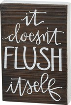 Primtives By Kathy Block Sign - It Doesn't Flush Itself - $18.26