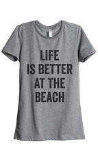 Thread Tank Life Is Better Beach Women's Relaxed T-Shirt Tee Heather Grey - $24.99+