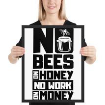 No bees no honey no work no money fun 16x 20 poster - $49.95