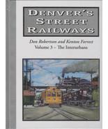 ~~~DENVER'S STREET RAILWAYS~Volume 3~The Interurbans~330 pictures~BRAND ... - $59.95
