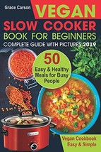 Vegan Slow Cooker Book for Beginners: 50 Easy and Healthy Meals for Busy... - $15.15