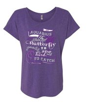 An Aquarius Is Like A Butterfly To See And Too Catch Pretty Harel T Shirt (Ladie - $27.99+