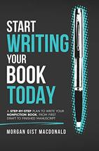 Start Writing Your Book Today: A Step-by-Step Plan to Write Your Nonfict... - $14.49