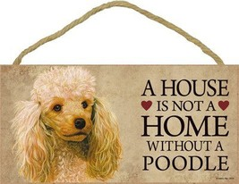 """A house is not a home without a Poodle (Apricot) wood sign plaque 5"""" x 10"""" - $12.86"""