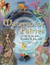 Watercolor Fairies: A Step-by-step Guide to Creating the Fairy World [Book] - $22.75