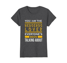 Yes Im the hedgehog lover awesome funny t-shirt - $19.99+