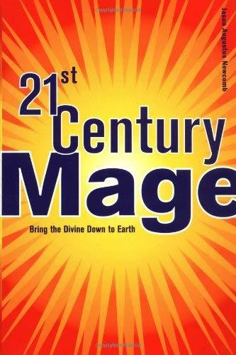21st Century Mage: Bring the Divine Down to Earth [Paperback] Newcomb, Jason Aug
