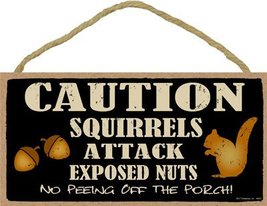 Caution Squirrels Attack Exposed Nuts, No Peeing Off The Porch Wood Plaque - $12.86