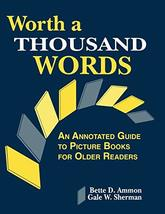 Worth a Thousand Words: An Annotated Guide to Picture Books for Older Re... - $11.62