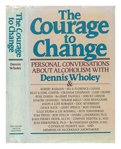 The Courage to Change: Hope and Help for Alcoholics and Their Families Wholey, D