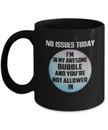 Funny Coffee Mug No Issues Today Awesome Bubble Sarcasm Gift - $17.99