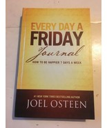 Every Day a Friday Journal : How to Be Happier 7 Days a Week by Joel Osteen - $2.96
