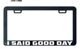 I said good day the 70'S 1970 show funny humor license plate frame - $5.99
