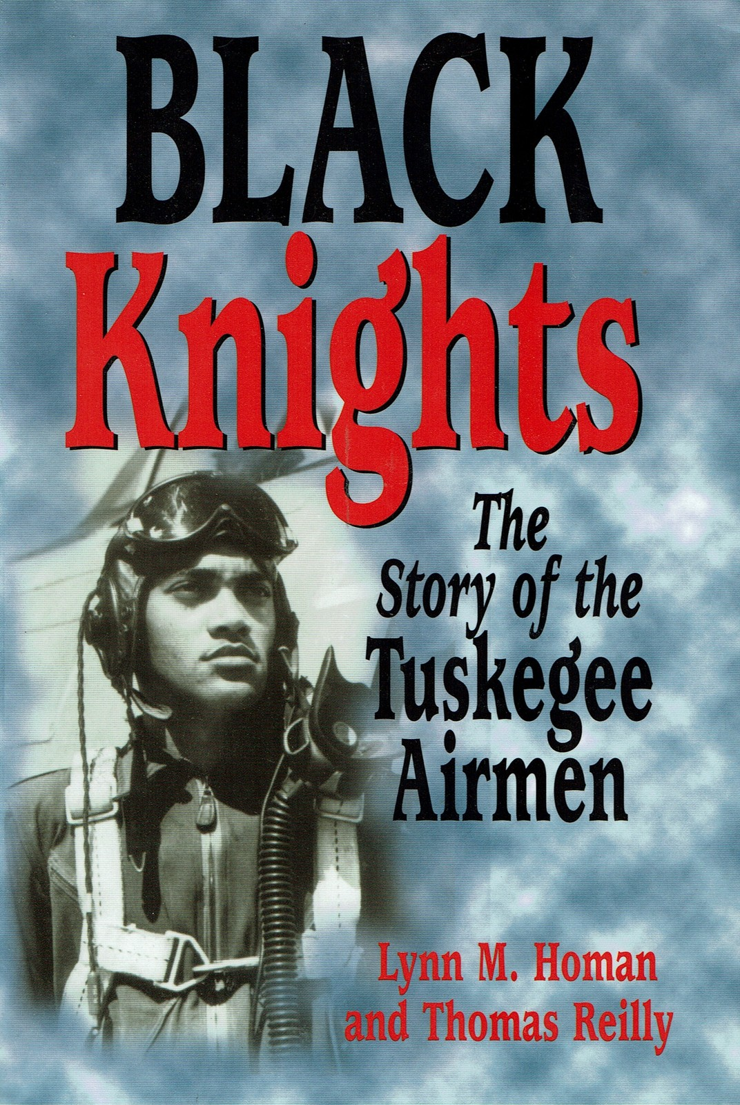 Black Knights: The Story of the Tuskegee Airmen, by Lynn Homan and Thomas Reilly