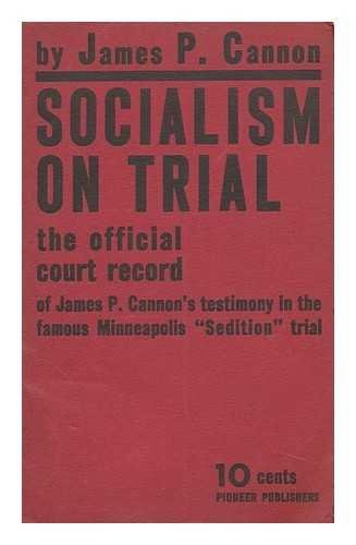 Socialism on Trial. the Official Court Record of James P. Cannons Testimony in t