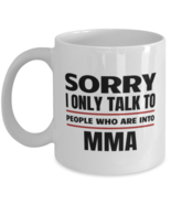 Funny MMA Mug - Sorry I Only Talk To People Who Are Into - 11 oz Coffee ... - $14.95